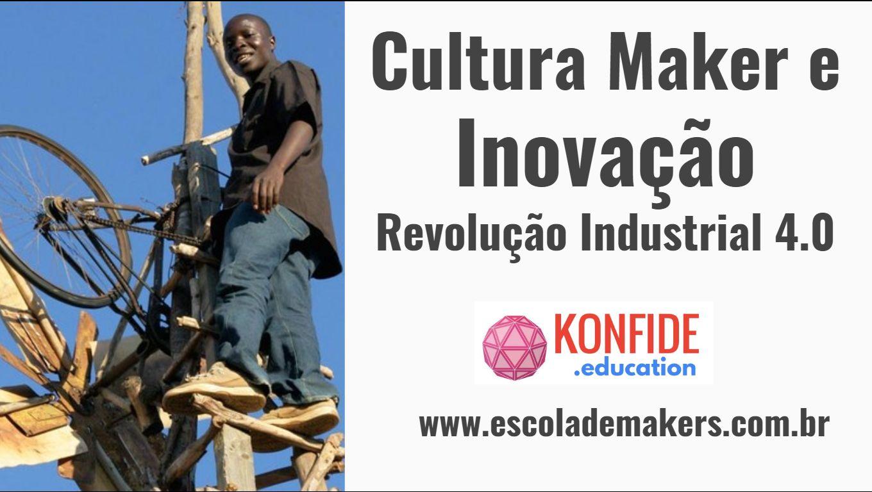 Cultura Maker e Inovação – Revolução Industrial 4 0